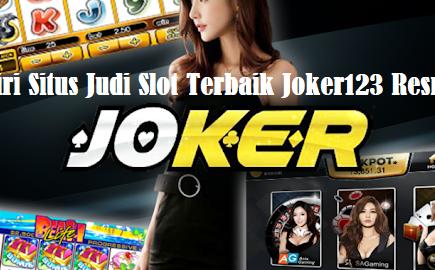 Ciri Situs Judi Slot Terbaik Joker123 Resmi