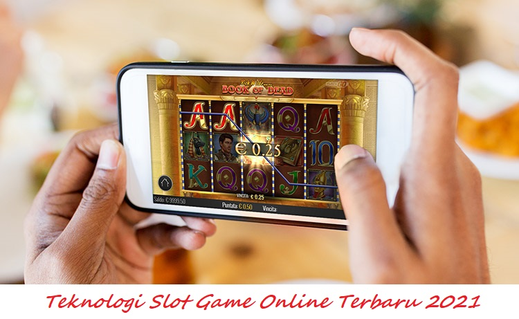Teknologi Slot Game Online Terbaru 2021