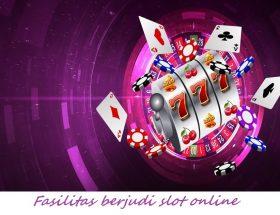 Fasilitas berjudi slot online