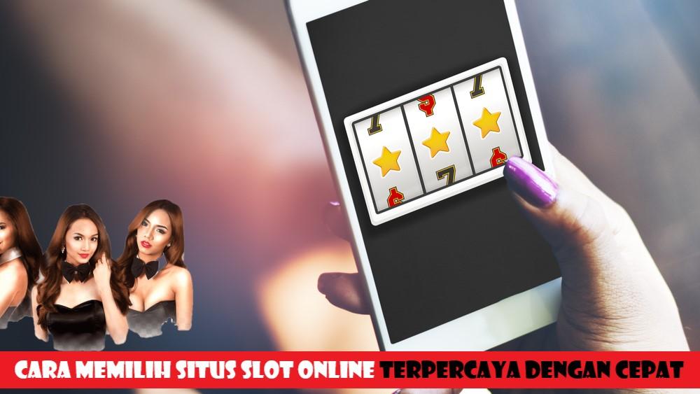 Cara Memilih Situs Slot Online Terpercaya Dengan Cepat
