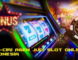 Ciri-ciri Agen Judi Slot Online Indonesia